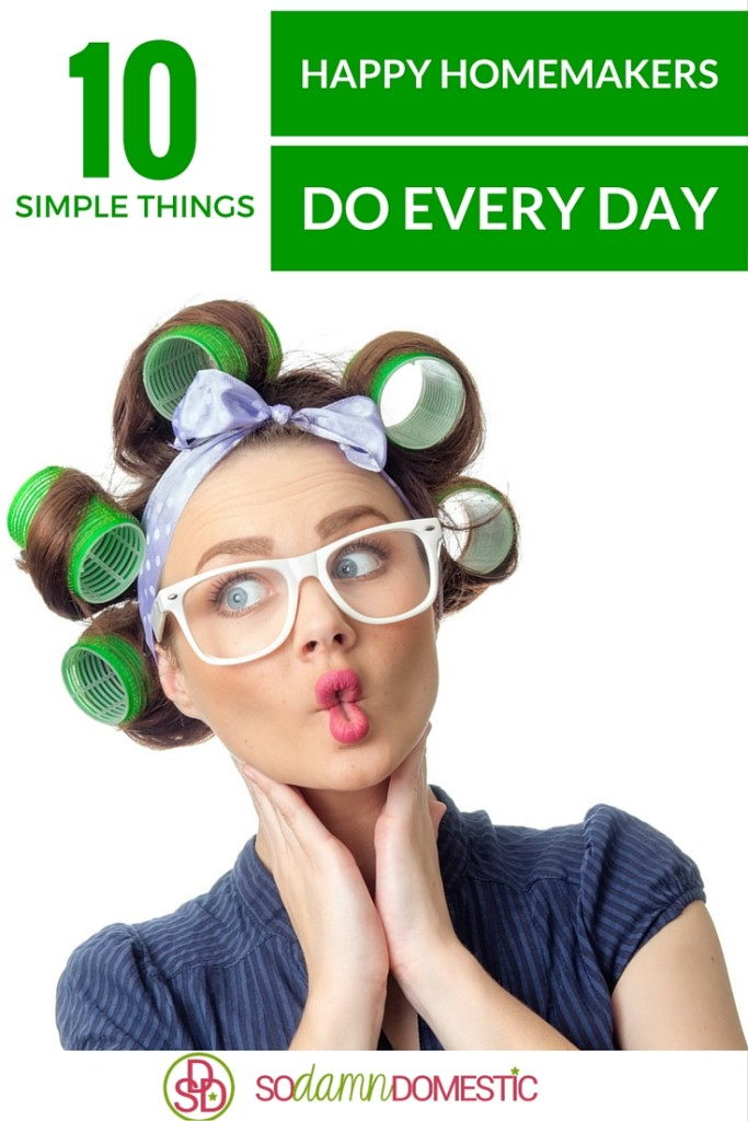 10 Simple Things Happy Homemakers Do Every Day
