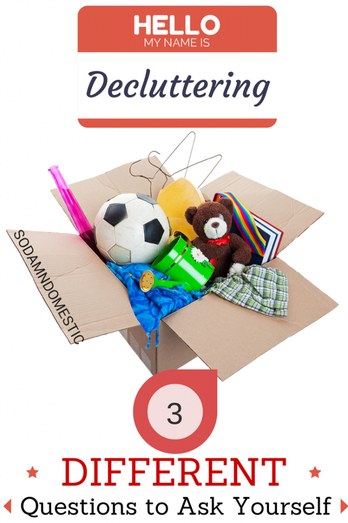 Decluttering? 3 *Different* Questions to Ask Yourself