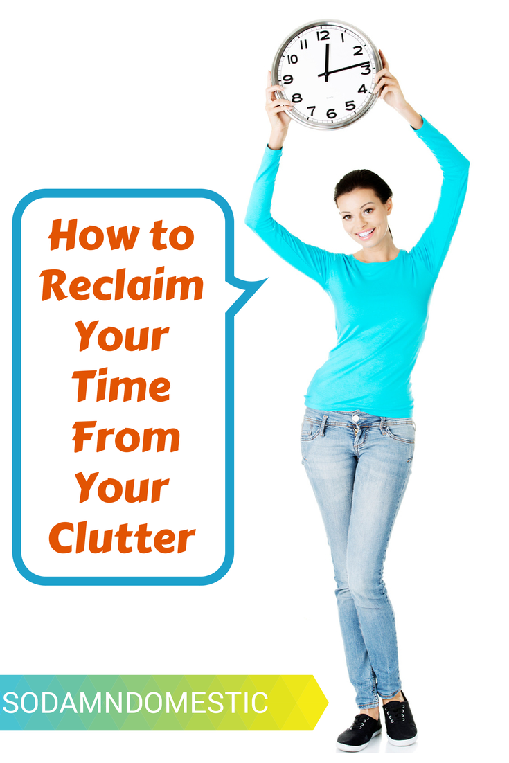 How to Reclaim Your Time From Your Clutter