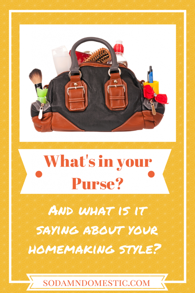 The contents of your purse are saying a lot about your homemaking style.