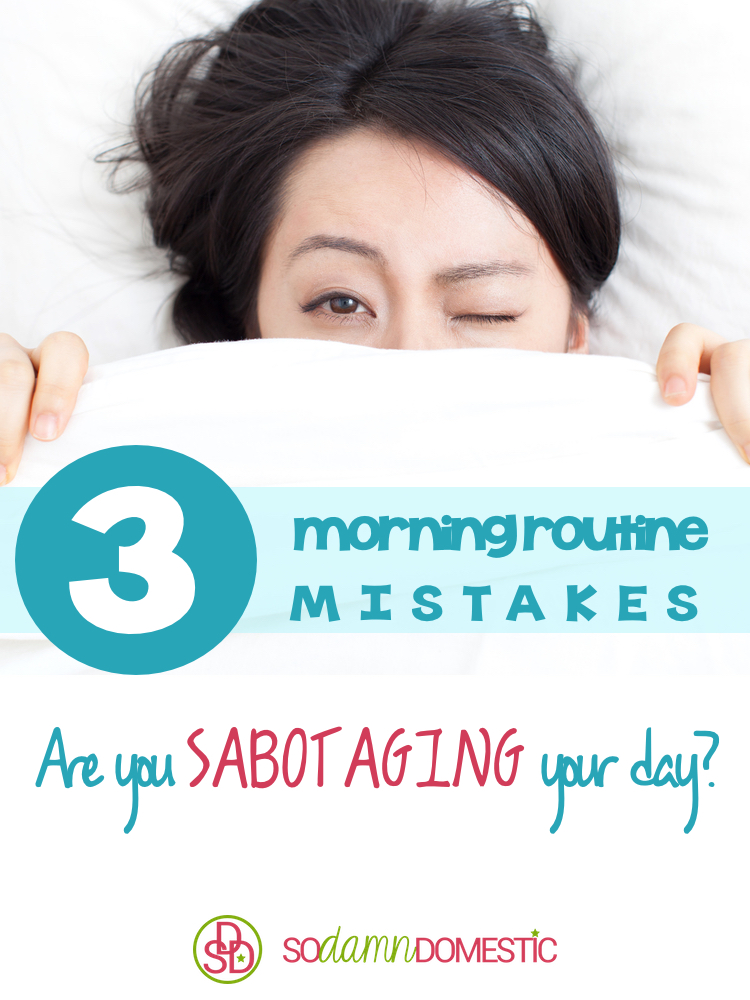 3 Morning Routine Mistakes - Are You Sabotaging Your Day?